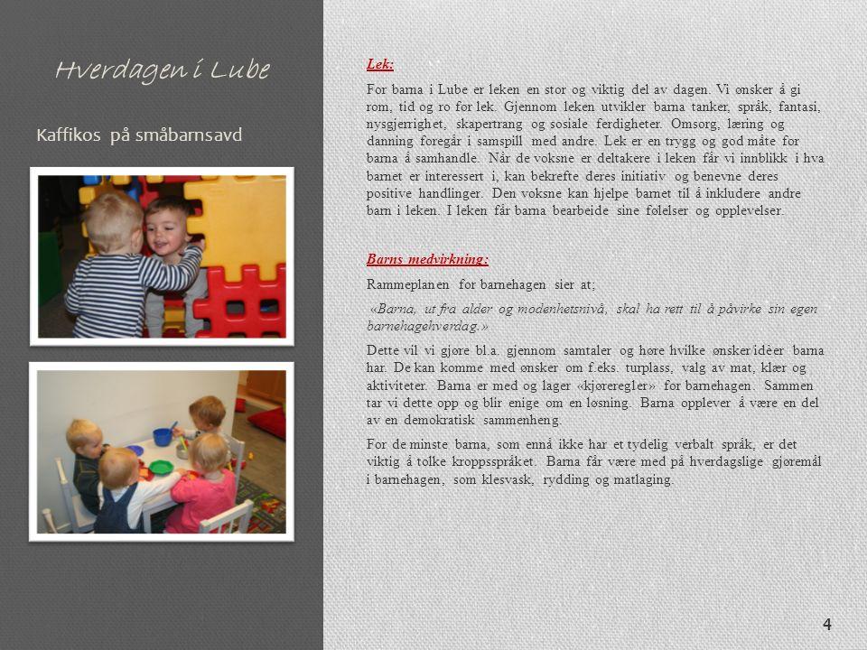 Hverdagen i Lube Lek: For barna i Lube er leken en stor og viktig del av dagen. Vi ønsker å gi rom, tid og ro for lek. Gjennom leken utvikler barna ta