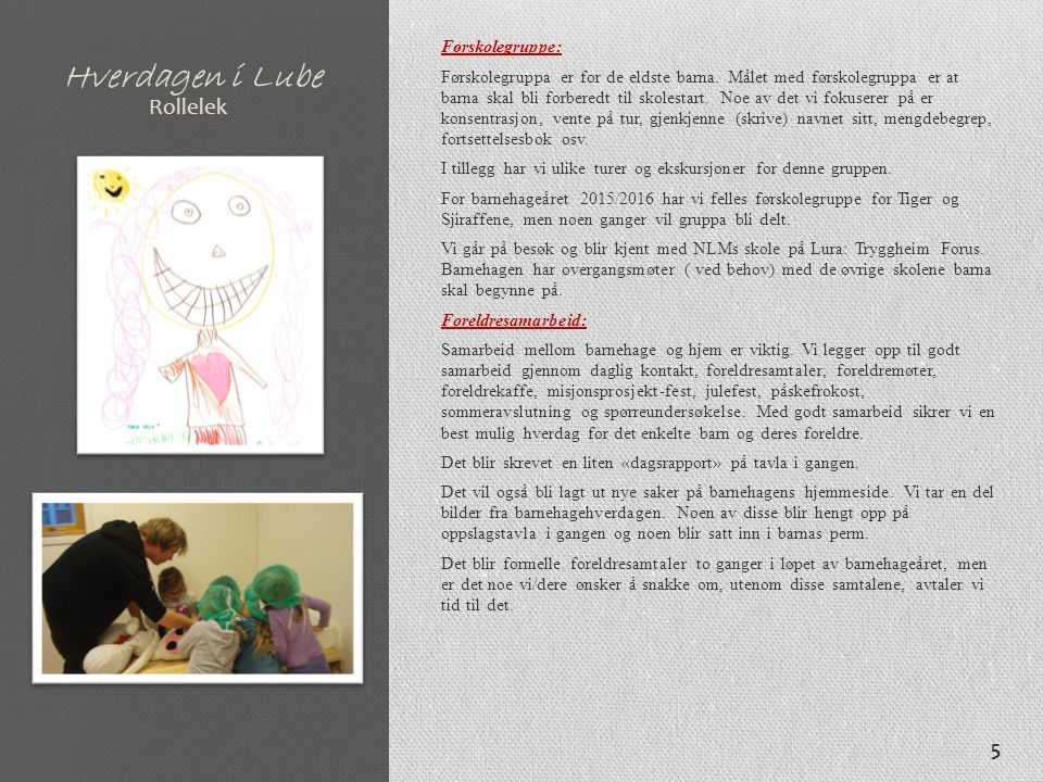 Hverdagen i Lube Førskolegruppe: Førskolegruppa er for de eldste barna. Målet med førskolegruppa er at barna skal bli forberedt til skolestart. Noe av