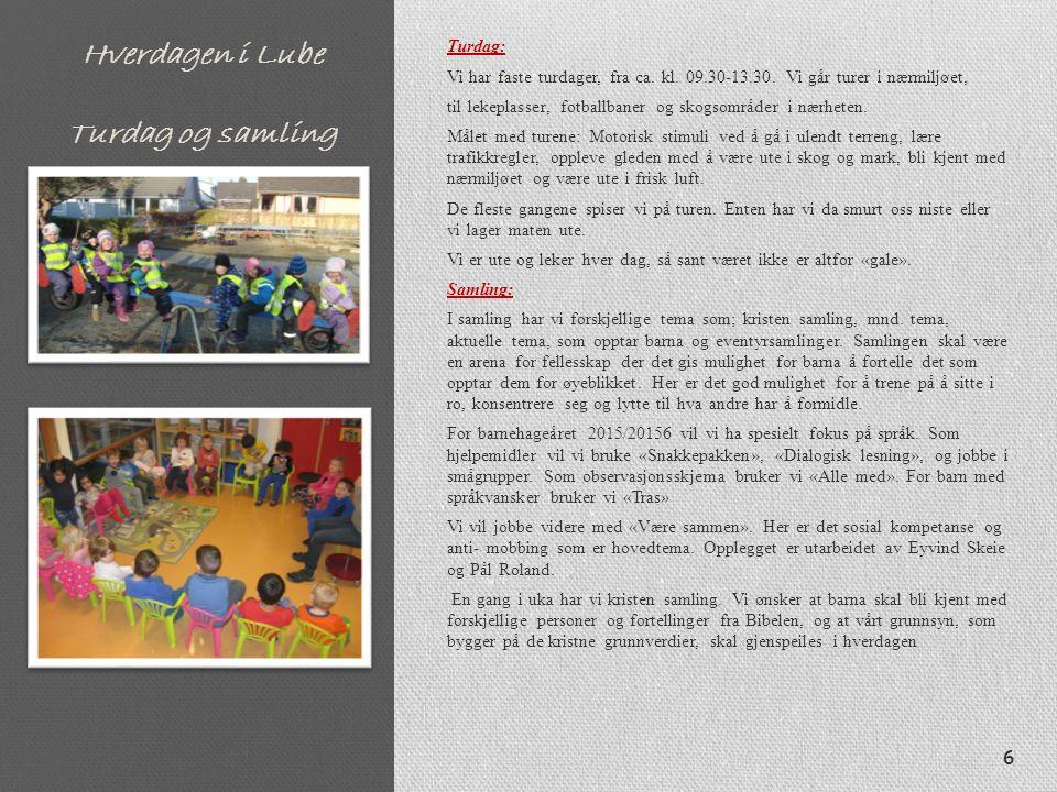 Hverdagen i Lube Turdag og samling Turdag: Vi har faste turdager, fra ca. kl. 09.30-13.30. Vi går turer i nærmiljøet, til lekeplasser, fotballbaner og