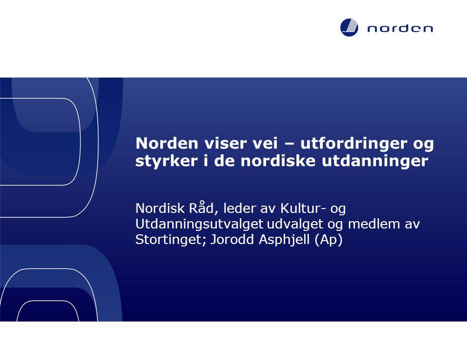 Norden viser vei – utfordringer og styrker i de nordiske utdanninger Nordisk Råd, leder av Kultur- og Utdanningsutvalget udvalget og medlem av Stortinget; Jorodd Asphjell (Ap)
