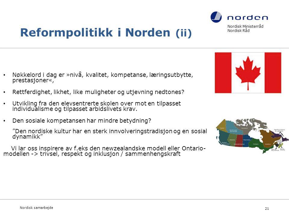 Nordisk Ministerråd Nordisk Råd Nordisk samarbejde 21 Reformpolitikk i Norden (ii) Nøkkelord i dag er »nivå, kvalitet, kompetanse, læringsutbytte, prestasjoner«, Rettferdighet, likhet, like muligheter og utjevning nedtones.