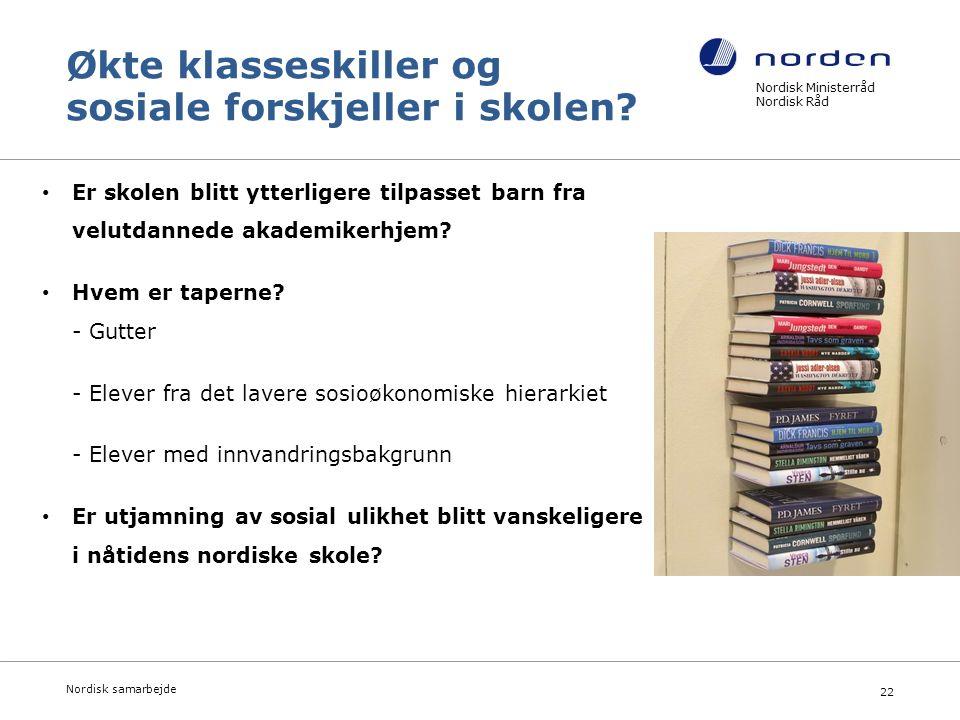 Nordisk Ministerråd Nordisk Råd Nordisk samarbejde 22 Økte klasseskiller og sosiale forskjeller i skolen.