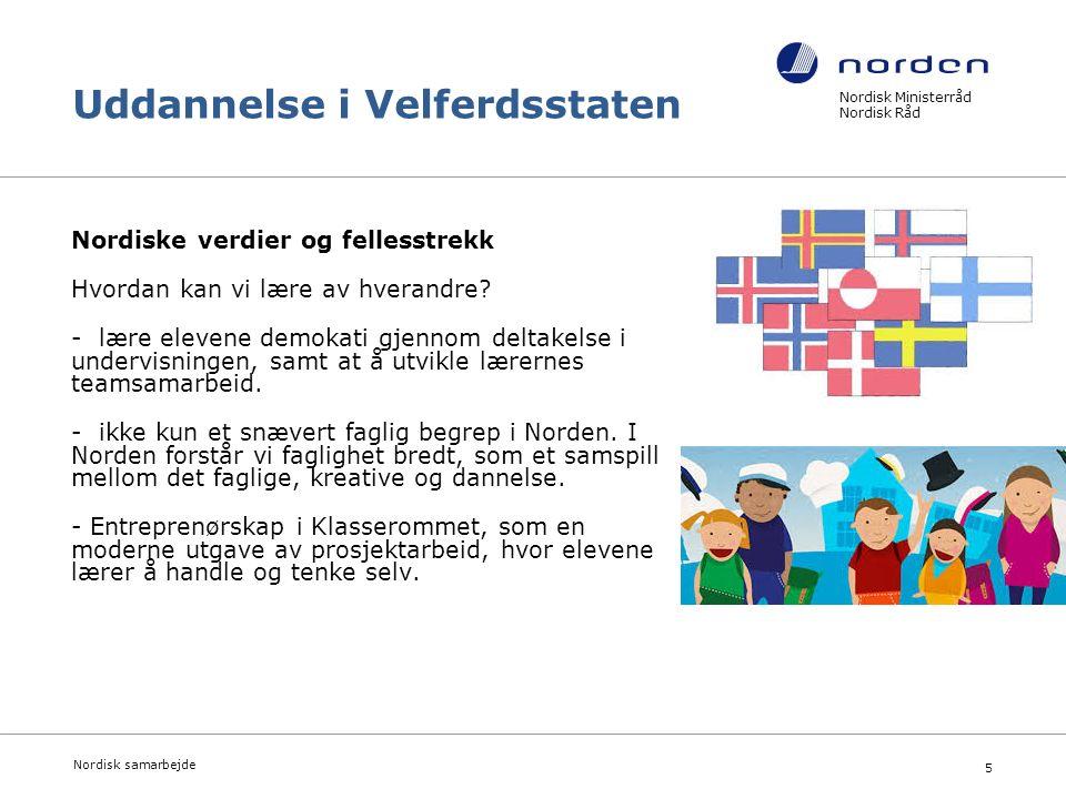 Nordisk Ministerråd Nordisk Råd Nordisk samarbejde 5 Uddannelse i Velferdsstaten Nordiske verdier og fellesstrekk Hvordan kan vi lære av hverandre.