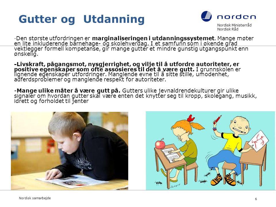 Nordisk Ministerråd Nordisk Råd Nordisk samarbejde 6 Gutter og Utdanning - Den største utfordringen er marginaliseringen i utdanningssystemet.