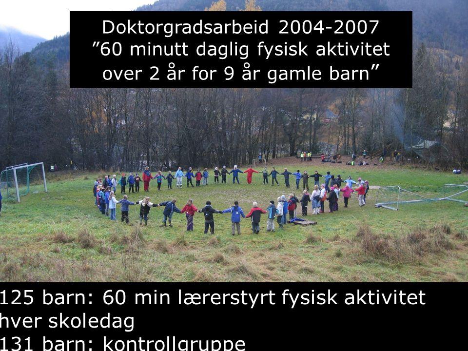 Doktorgradsarbeid 2004-2007 60 minutt daglig fysisk aktivitet over 2 år for 9 år gamle barn 4.