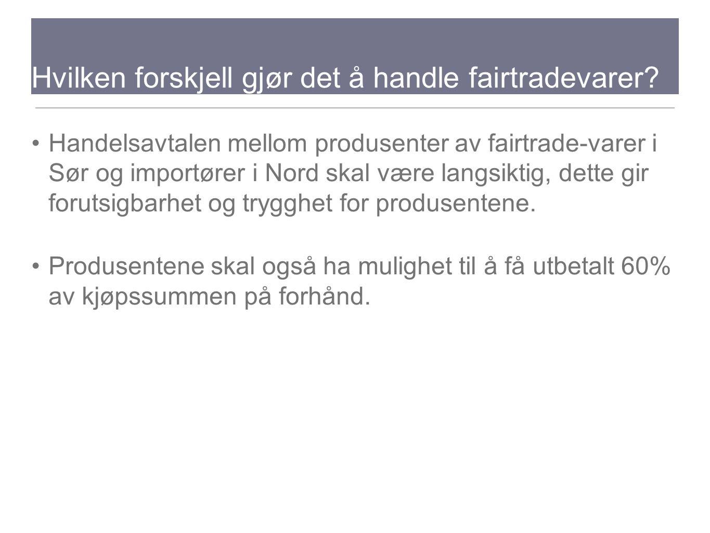 Hvilken forskjell gjør det å handle fairtradevarer? Handelsavtalen mellom produsenter av fairtrade-varer i Sør og importører i Nord skal være langsikt