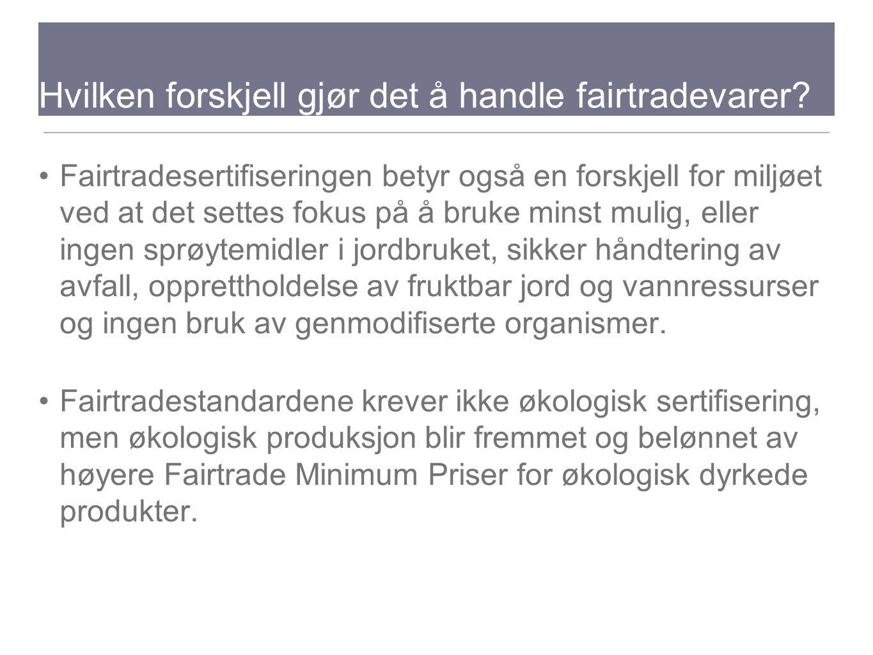 Hvilken forskjell gjør det å handle fairtradevarer? Fairtradesertifiseringen betyr også en forskjell for miljøet ved at det settes fokus på å bruke mi