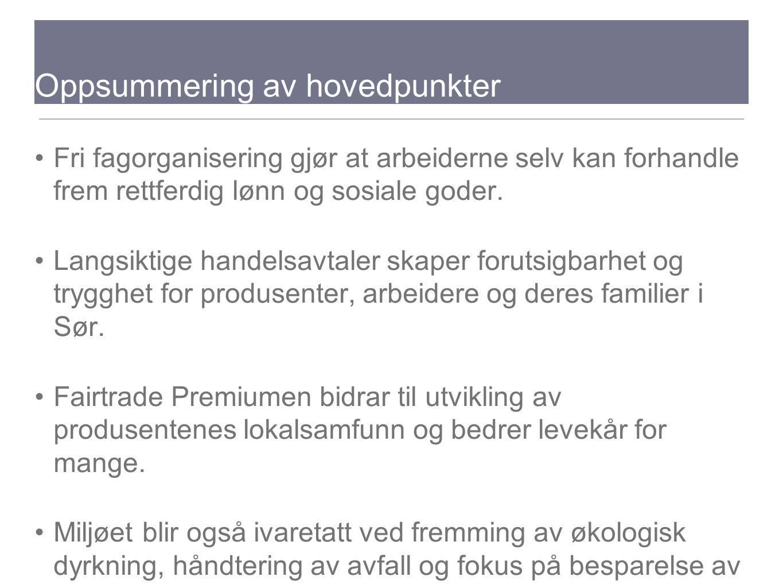 Oppsummering av hovedpunkter Fri fagorganisering gjør at arbeiderne selv kan forhandle frem rettferdig lønn og sosiale goder. Langsiktige handelsavtal