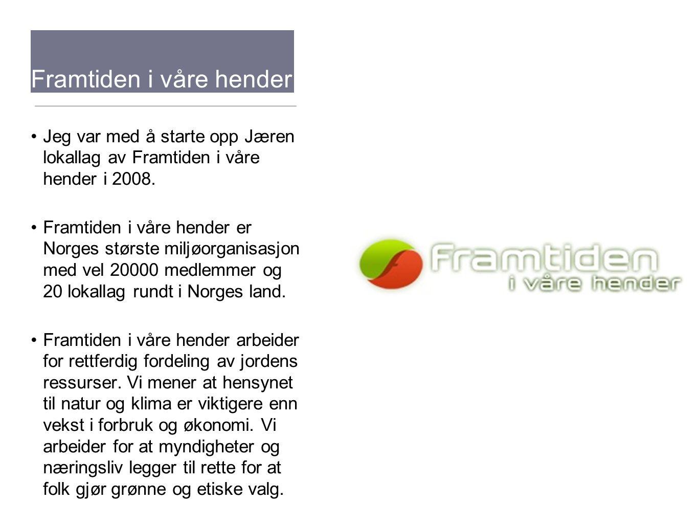 Framtiden i våre hender Jeg var med å starte opp Jæren lokallag av Framtiden i våre hender i 2008. Framtiden i våre hender er Norges største miljøorga