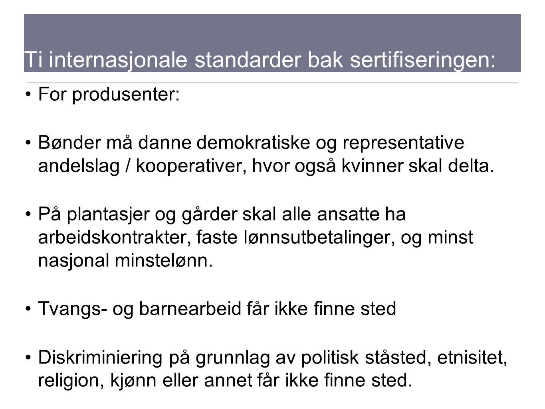 Ti internasjonale standarder bak sertifiseringen: For produsenter: Bønder må danne demokratiske og representative andelslag / kooperativer, hvor også kvinner skal delta.