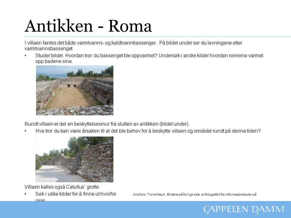 Antikken - Roma I villaen fantes det både varmtvanns- og kaldtvannbassenger. På bildet under ser du levningene etter varmtvannsbassenget. Studer bilde