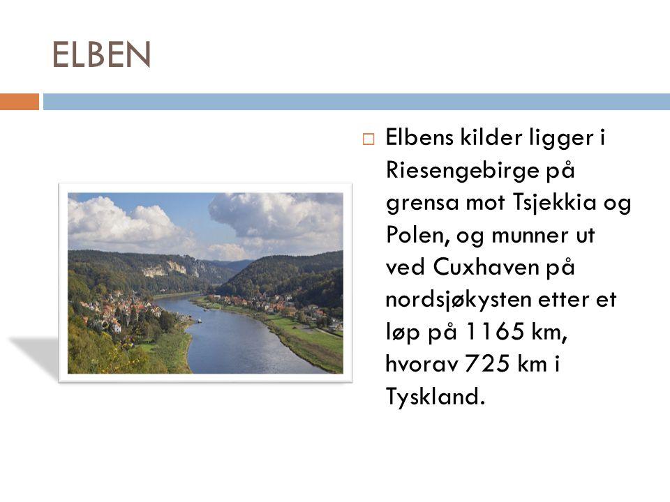 ELBEN  Elbens kilder ligger i Riesengebirge på grensa mot Tsjekkia og Polen, og munner ut ved Cuxhaven på nordsjøkysten etter et løp på 1165 km, hvorav 725 km i Tyskland.