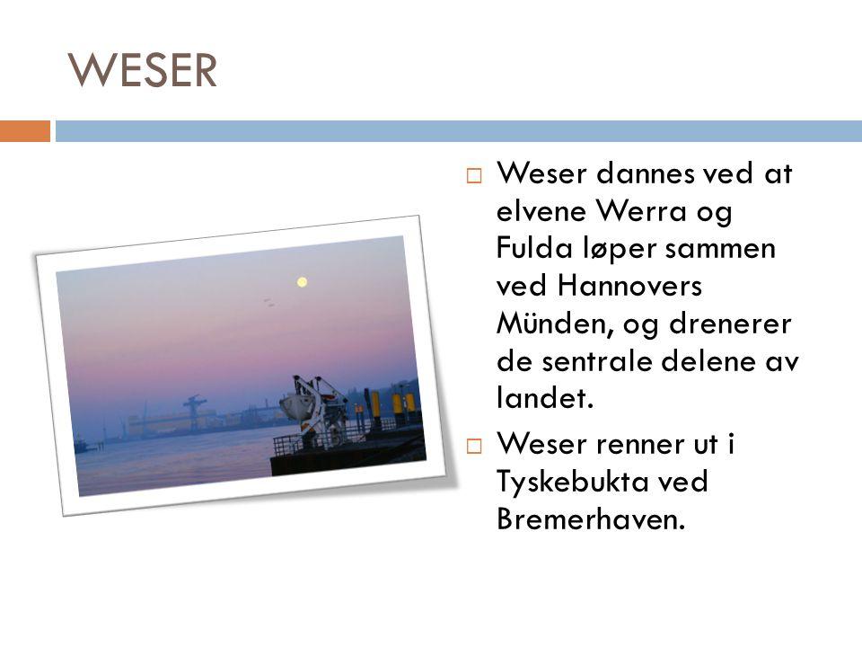 WESER  Weser dannes ved at elvene Werra og Fulda løper sammen ved Hannovers Münden, og drenerer de sentrale delene av landet.