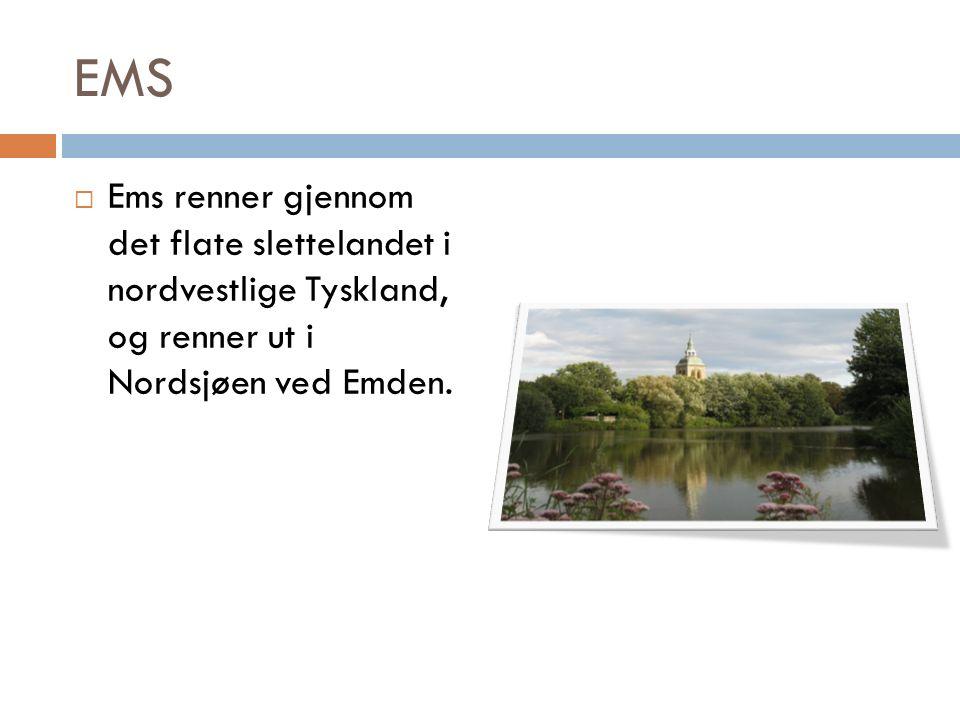 EMS  Ems renner gjennom det flate slettelandet i nordvestlige Tyskland, og renner ut i Nordsjøen ved Emden.