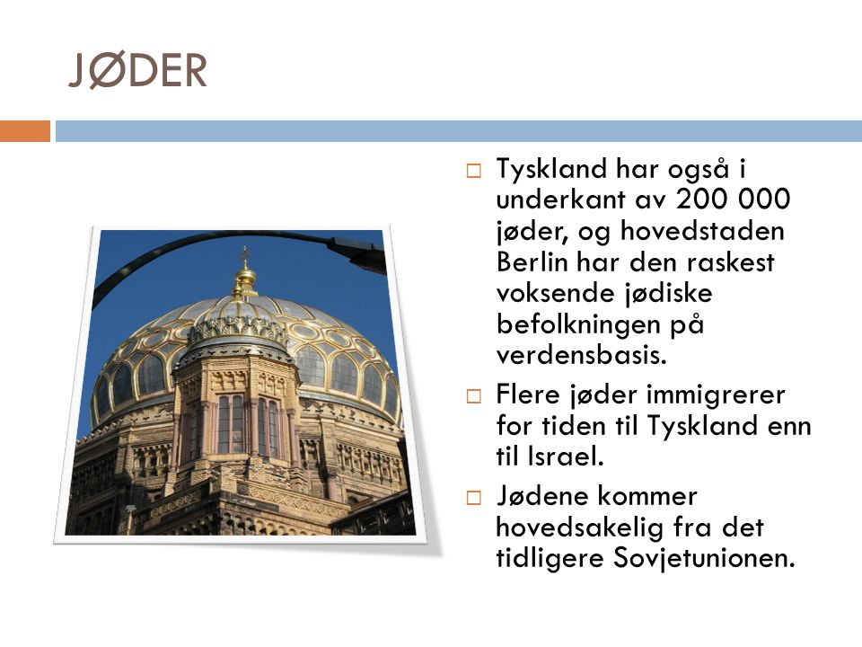 JØDER  Tyskland har også i underkant av 200 000 jøder, og hovedstaden Berlin har den raskest voksende jødiske befolkningen på verdensbasis.