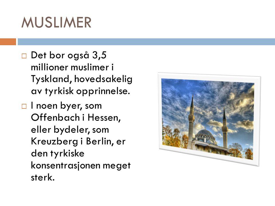 MUSLIMER  Det bor også 3,5 millioner muslimer i Tyskland, hovedsakelig av tyrkisk opprinnelse.