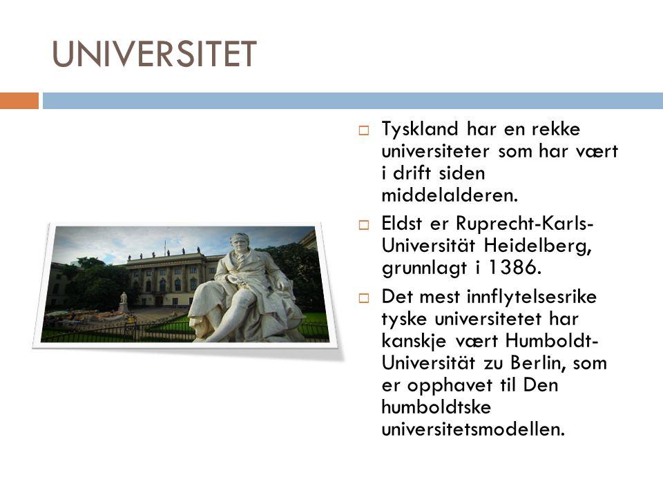 UNIVERSITET  Tyskland har en rekke universiteter som har vært i drift siden middelalderen.