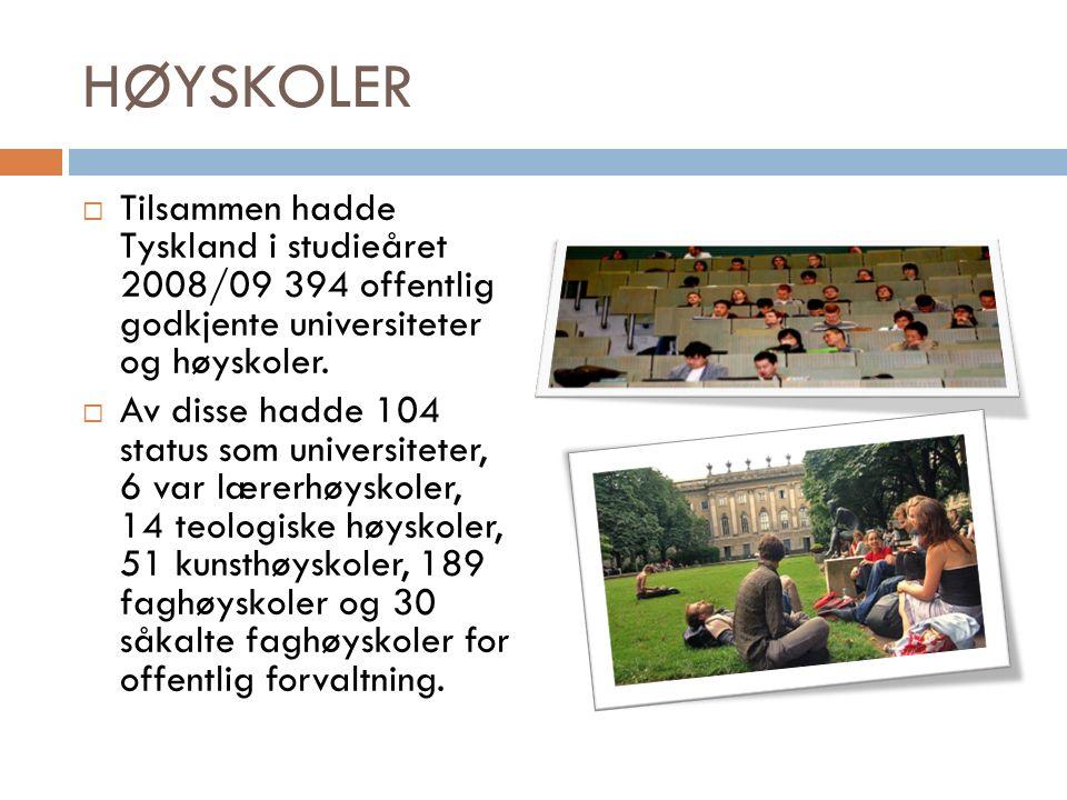 HØYSKOLER  Tilsammen hadde Tyskland i studieåret 2008/09 394 offentlig godkjente universiteter og høyskoler.