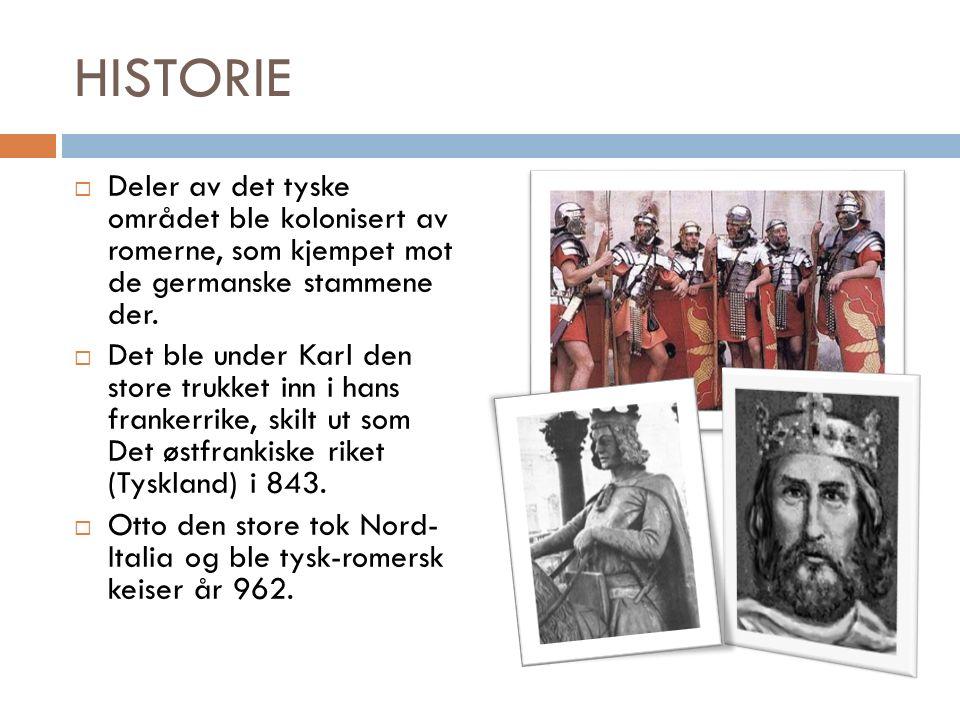HISTORIE  Deler av det tyske området ble kolonisert av romerne, som kjempet mot de germanske stammene der.