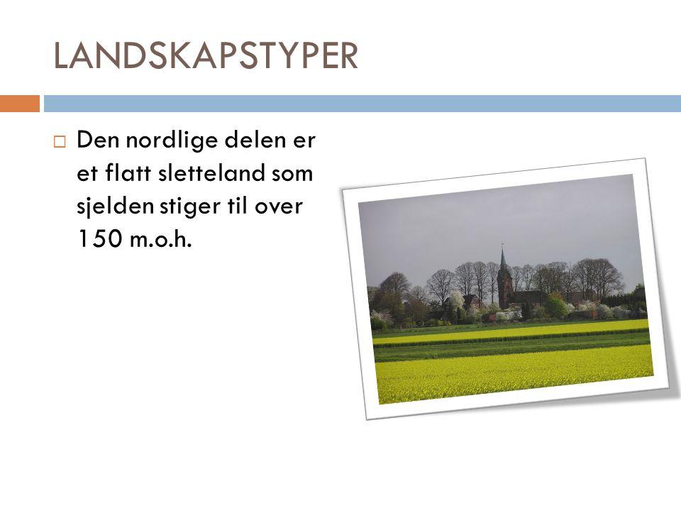 LANDSKAPSTYPER  Den nordlige delen er et flatt sletteland som sjelden stiger til over 150 m.o.h.