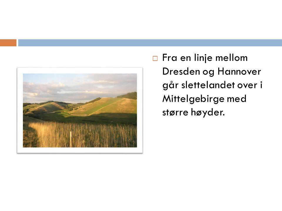  Fra en linje mellom Dresden og Hannover går slettelandet over i Mittelgebirge med større høyder.