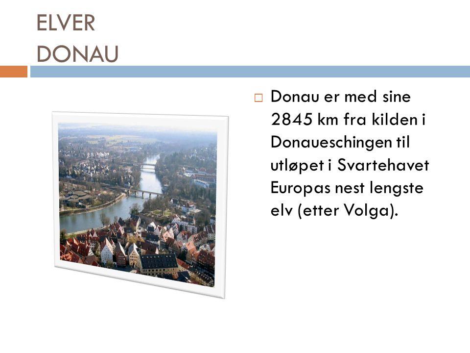 ELVER DONAU  Donau er med sine 2845 km fra kilden i Donaueschingen til utløpet i Svartehavet Europas nest lengste elv (etter Volga).