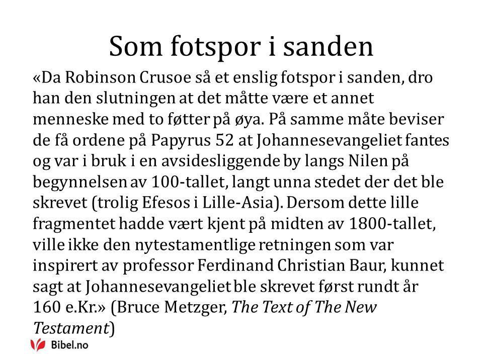 Som fotspor i sanden «Da Robinson Crusoe så et enslig fotspor i sanden, dro han den slutningen at det måtte være et annet menneske med to føtter på øya.