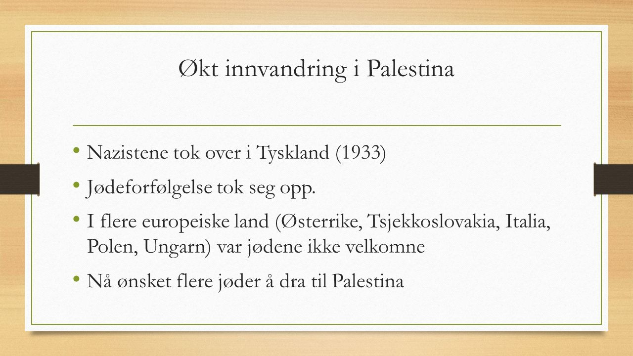 Økt innvandring i Palestina Nazistene tok over i Tyskland (1933) Jødeforfølgelse tok seg opp.