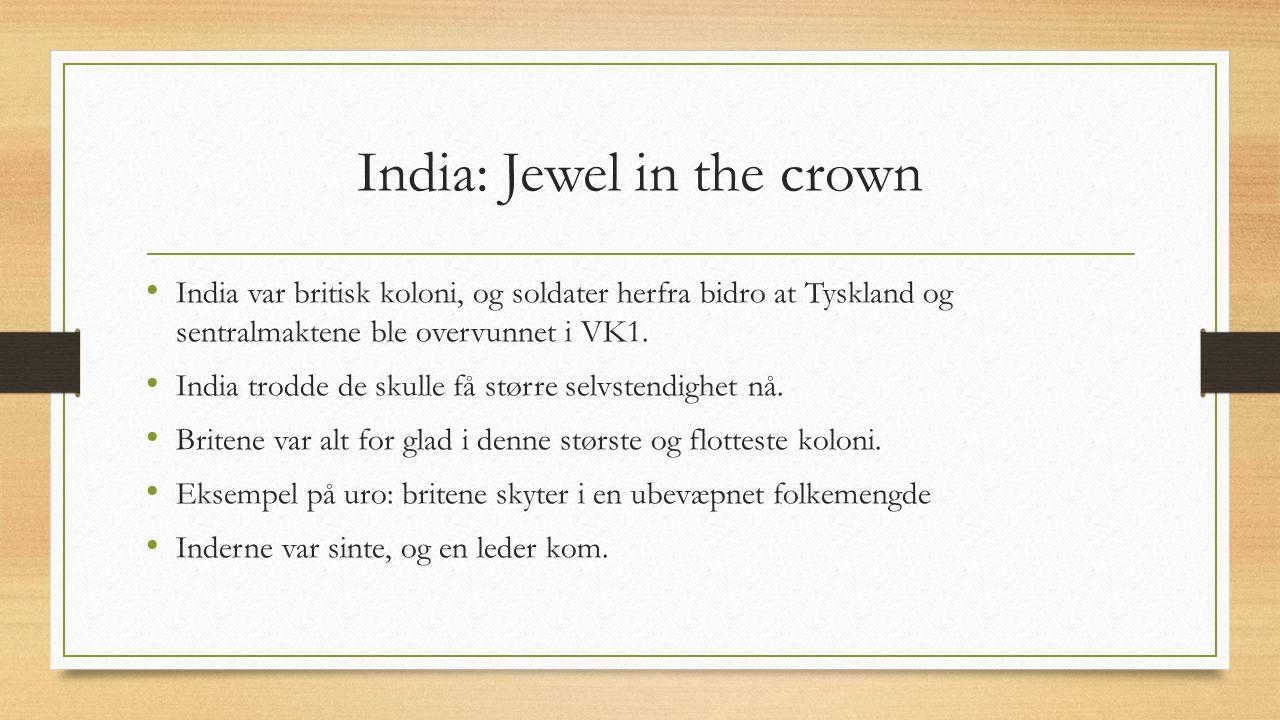 India: Jewel in the crown India var britisk koloni, og soldater herfra bidro at Tyskland og sentralmaktene ble overvunnet i VK1.