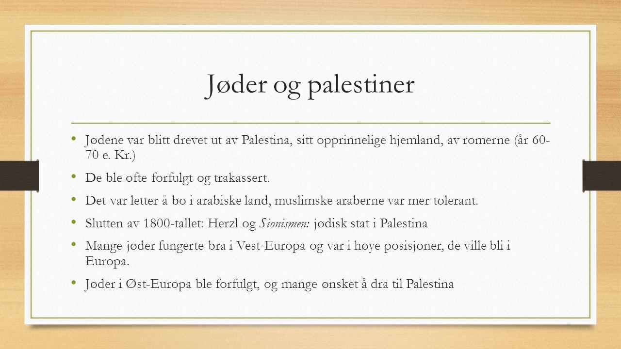 Jøder og palestiner Jødene var blitt drevet ut av Palestina, sitt opprinnelige hjemland, av romerne (år 60- 70 e.