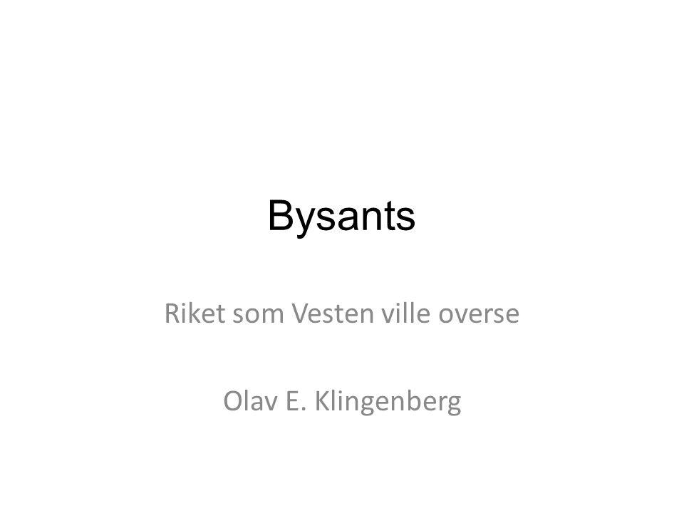 Bysants Riket som Vesten ville overse Olav E. Klingenberg