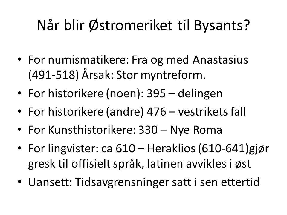 Når blir Østromeriket til Bysants? For numismatikere: Fra og med Anastasius (491-518) Årsak: Stor myntreform. For historikere (noen): 395 – delingen F