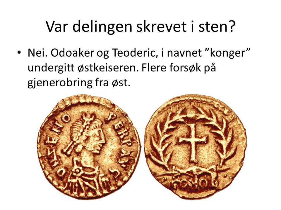 """Var delingen skrevet i sten? Nei. Odoaker og Teoderic, i navnet """"konger"""" undergitt østkeiseren. Flere forsøk på gjenerobring fra øst."""