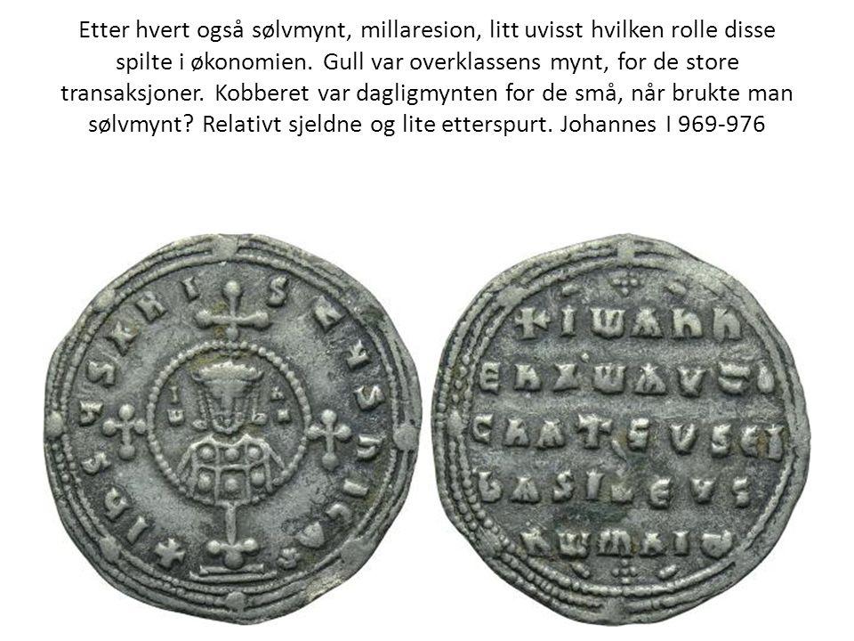 Etter hvert også sølvmynt, millaresion, litt uvisst hvilken rolle disse spilte i økonomien.