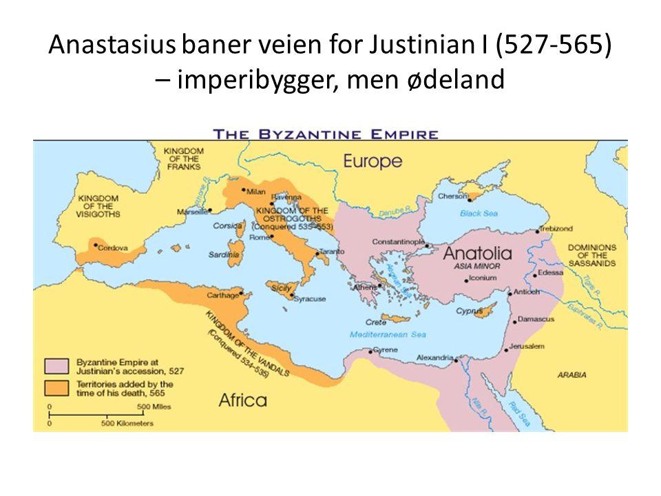 Anastasius baner veien for Justinian I (527-565) – imperibygger, men ødeland