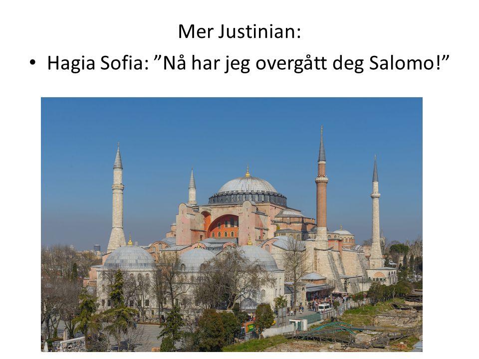 "Mer Justinian: Hagia Sofia: ""Nå har jeg overgått deg Salomo!"""