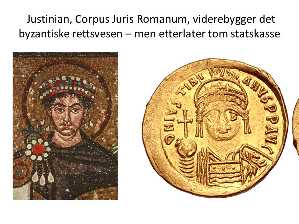 Justinian, Corpus Juris Romanum, viderebygger det byzantiske rettsvesen – men etterlater tom statskasse