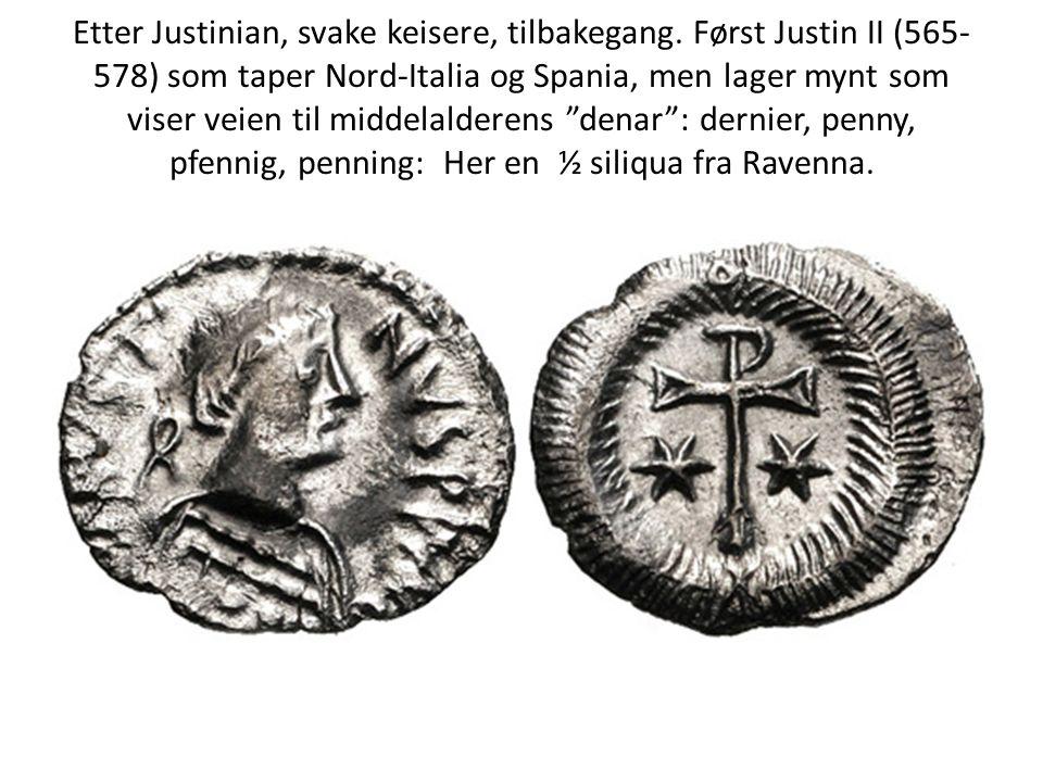 Etter Justinian, svake keisere, tilbakegang. Først Justin II (565- 578) som taper Nord-Italia og Spania, men lager mynt som viser veien til middelalde