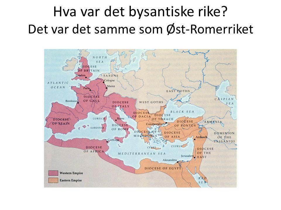 Hva var det bysantiske rike Det var det samme som Øst-Romerriket