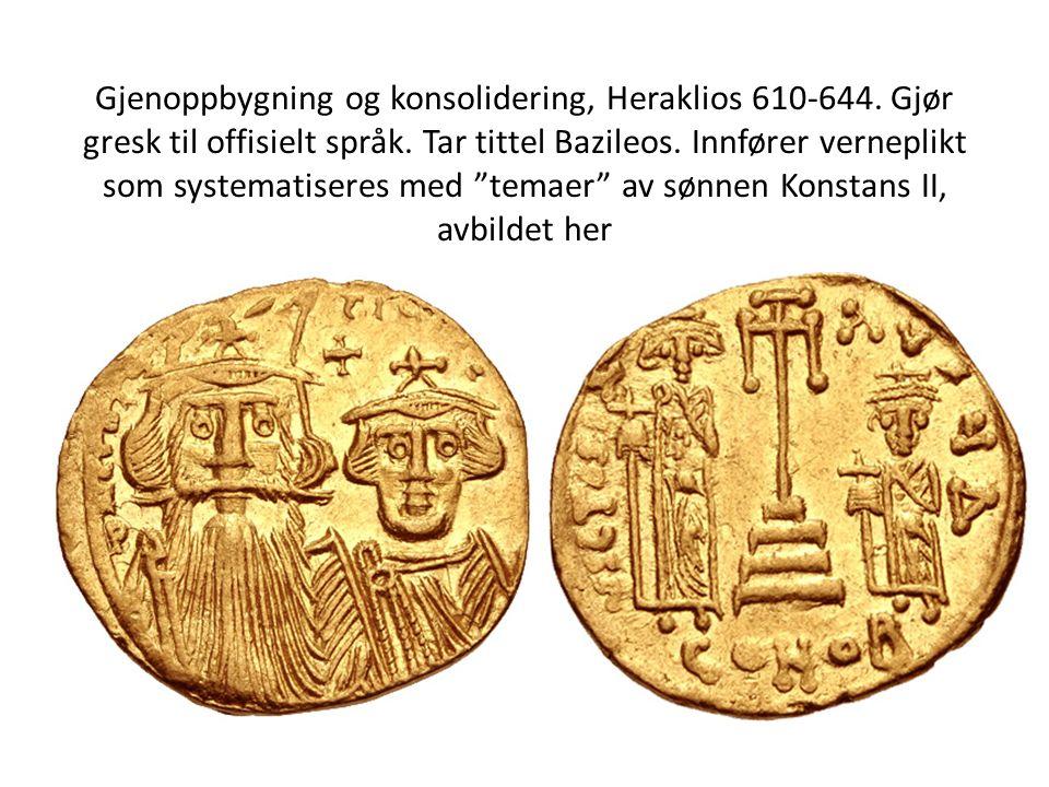 """Gjenoppbygning og konsolidering, Heraklios 610-644. Gjør gresk til offisielt språk. Tar tittel Bazileos. Innfører verneplikt som systematiseres med """"t"""