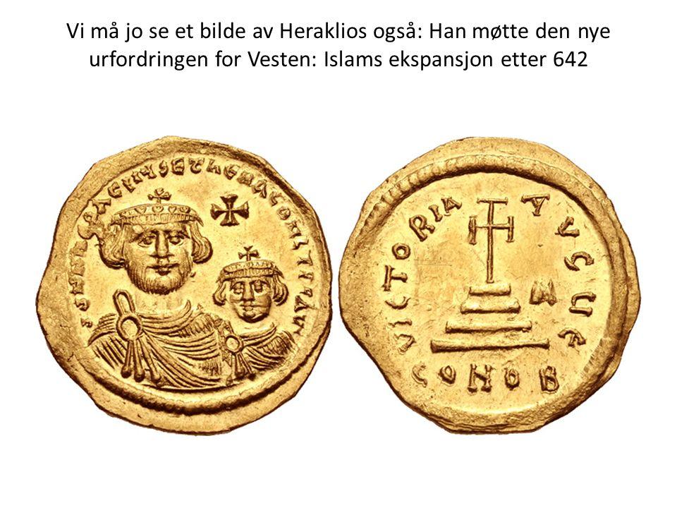 Vi må jo se et bilde av Heraklios også: Han møtte den nye urfordringen for Vesten: Islams ekspansjon etter 642