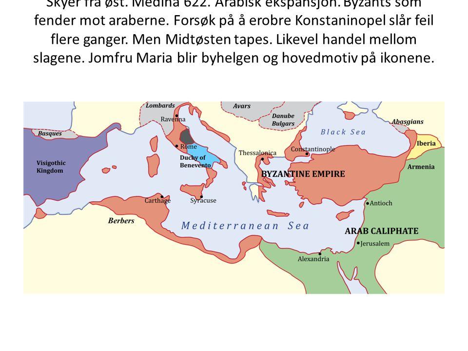 Skyer fra øst. Medina 622. Arabisk ekspansjon. Byzants som fender mot araberne. Forsøk på å erobre Konstaninopel slår feil flere ganger. Men Midtøsten