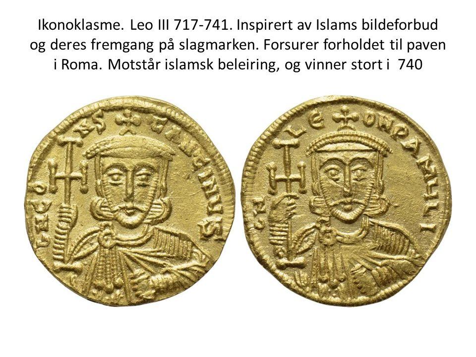 Ikonoklasme. Leo III 717-741. Inspirert av Islams bildeforbud og deres fremgang på slagmarken. Forsurer forholdet til paven i Roma. Motstår islamsk be