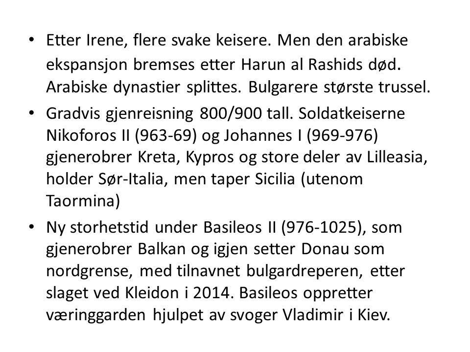 Etter Irene, flere svake keisere. Men den arabiske ekspansjon bremses etter Harun al Rashids død. Arabiske dynastier splittes. Bulgarere største truss