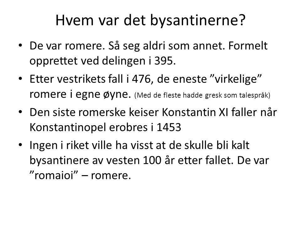 """Hvem var det bysantinerne? De var romere. Så seg aldri som annet. Formelt opprettet ved delingen i 395. Etter vestrikets fall i 476, de eneste """"virkel"""