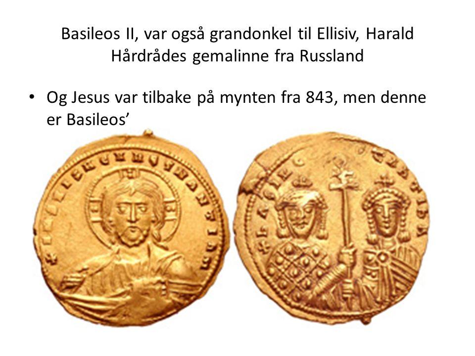 Basileos II, var også grandonkel til Ellisiv, Harald Hårdrådes gemalinne fra Russland Og Jesus var tilbake på mynten fra 843, men denne er Basileos'