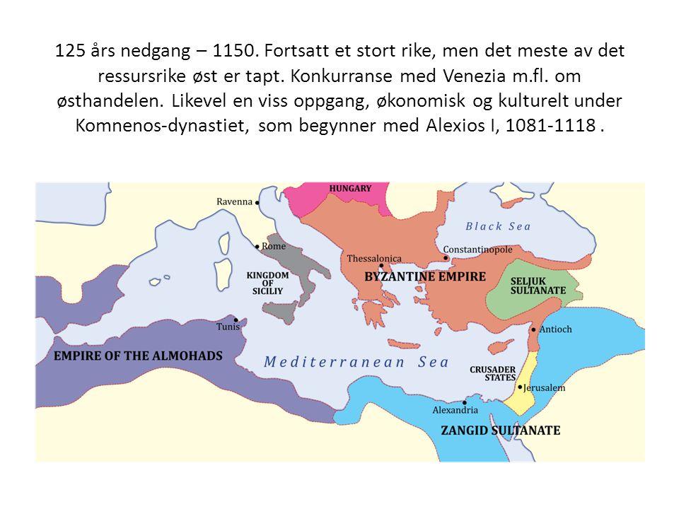 125 års nedgang – 1150. Fortsatt et stort rike, men det meste av det ressursrike øst er tapt. Konkurranse med Venezia m.fl. om østhandelen. Likevel en