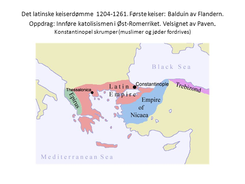 Det latinske keiserdømme 1204-1261. Første keiser: Balduin av Flandern. Oppdrag: Innføre katolisismen i Øst-Romerriket. Velsignet av Paven. Konstantin