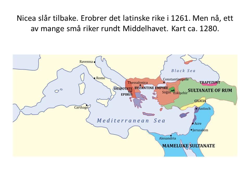 Nicea slår tilbake. Erobrer det latinske rike i 1261. Men nå, ett av mange små riker rundt Middelhavet. Kart ca. 1280.