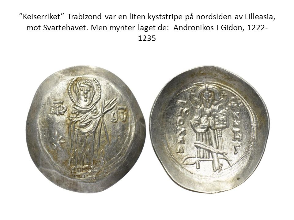 """""""Keiserriket"""" Trabizond var en liten kyststripe på nordsiden av Lilleasia, mot Svartehavet. Men mynter laget de: Andronikos I Gidon, 1222- 1235"""